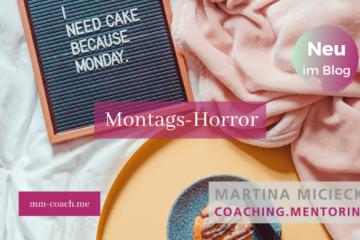 Montags-Horror, Mondayblues, Montagsblues, Martina Miciecki Coaching.Mentoring
